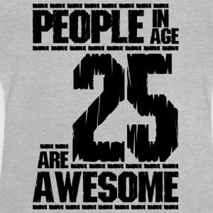 PEOPLE IN AGE 25 ARE AWESOME - Baby T-Shirt