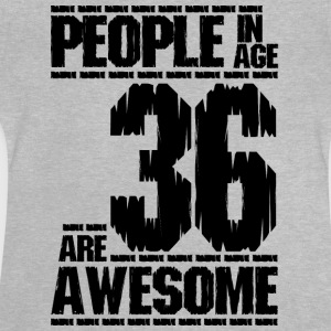 PEOPLE IN AGE 36 ARE AWESOME - Baby T-Shirt
