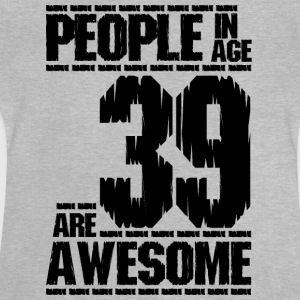 PEOPLE IN AGE 39 ARE AWESOME - Baby T-Shirt