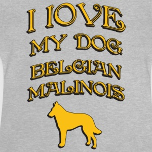 I LOVE MY DOG Belgian Malinois - Baby T-Shirt