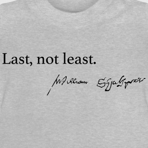 Last, not least. - Baby T-Shirt