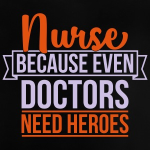 Nurse because even doctor need heroes - Baby T-Shirt