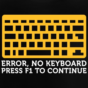 Error: No Keyboard. Please Press F1! - Baby T-Shirt