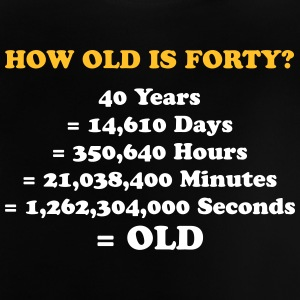 How Old Is 40 Really? - Baby T-Shirt