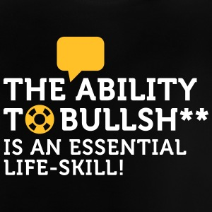Bullshitting Is A Vital Skill! - Baby T-Shirt