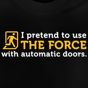 I Open Doors With The Power Of The Jedi! - Baby T-Shirt