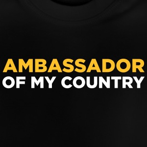 Ambassador Of My Country! - Baby T-Shirt