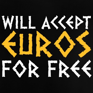 I Accept Euros For Nothing! - Baby T-Shirt