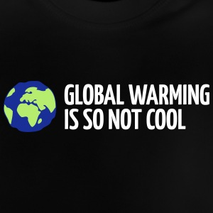 Global Warming Is Not Cool! - Baby T-Shirt