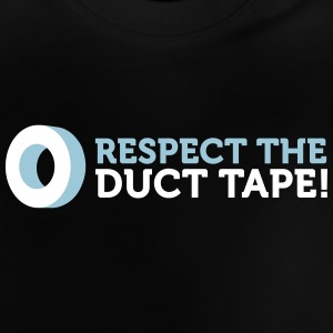 Respect The Duct Tape! - Baby T-Shirt