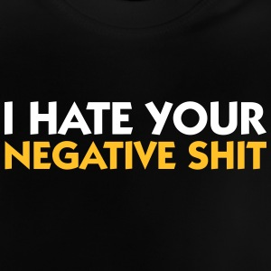 I Hate Your Negative Shit! - Baby T-Shirt