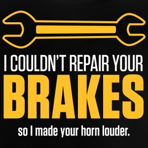 I Could Not Repair Your Brakes! - Baby T-Shirt
