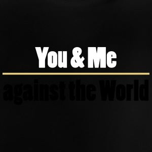 YOU AND ME AGAINST THE WORLD - Baby T-Shirt