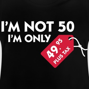 I'm Not 50. I'm Only 49,99 € Plus Tax - Baby T-Shirt