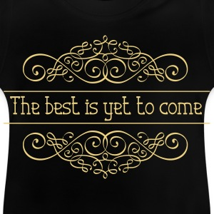 The best is yet to - Baby T-Shirt