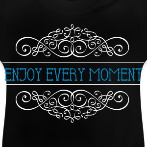 Enjoy every moment - Enjoy the MOMENT - Baby T-Shirt