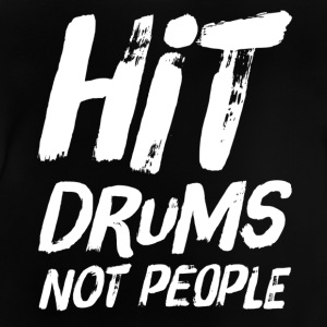 Drummer Design - Hit Drums not People - Baby T-Shirt