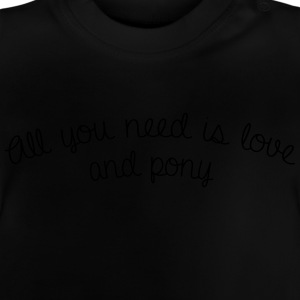 All you need is love and pony - Baby T-Shirt