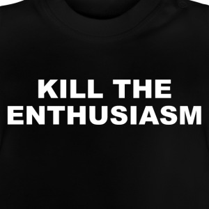 KILL THE ENTHUSIASM - Baby T-Shirt