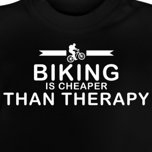 Biking is cheaper than therapy - Baby T-Shirt