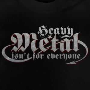Heavy Metal is not for everyone. (Steel) - Baby T-Shirt