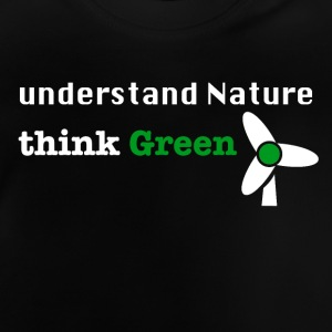 Understand Nature! And think Green. - Baby T-Shirt