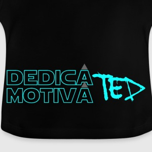 Dedicated & Motiviert - Baby T-Shirt