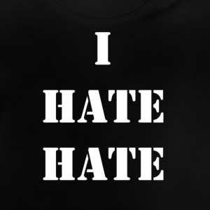 I hate hate - Baby T-Shirt
