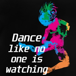 Dance as if no one you zusähe - Baby T-Shirt