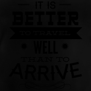 it is better to travel - Baby T-Shirt