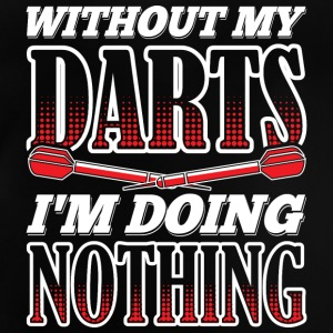 WITHOUT MY DARTS IN DOING NOTHING - Baby T-Shirt