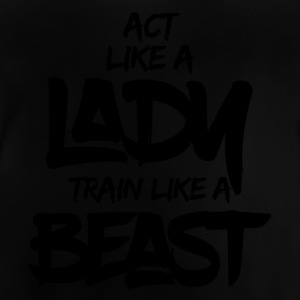ACT LIKE A LADY TRAIN LIKE A BEAST - Baby T-Shirt