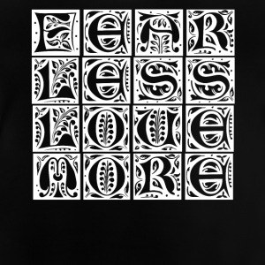 Fear less - love more! - Baby T-Shirt