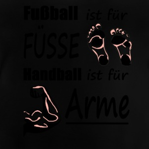 Soccer is for feet, handball is for arms - Baby T-Shirt