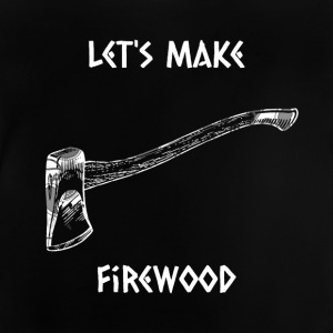 Let's make firewood - Baby T-Shirt