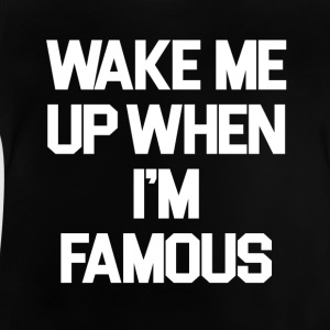 Wake Me Up When I'm Famous - Camiseta bebé