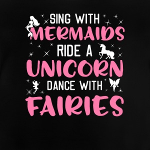 Sing With Mermaids Ride A Unicorn Dance Fairies - Baby T-Shirt