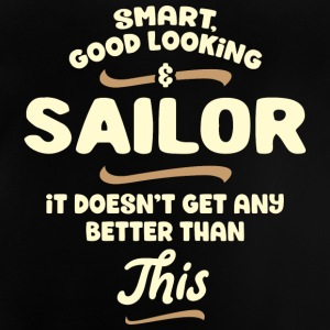 Smart, good looking and SAILOR... - Baby T-Shirt