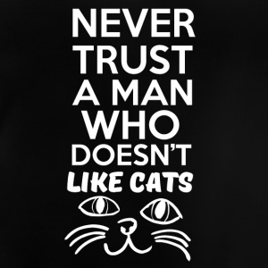 Never trust a man who doesnt like cats! - Baby T-Shirt