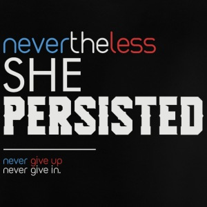 Nevertheless She Persisted - Baby T-Shirt