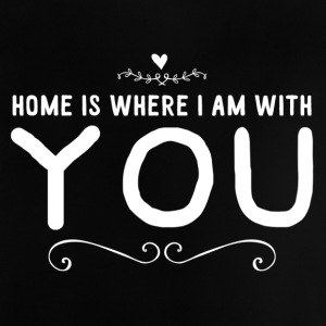 Home is where i am with you - Baby T-Shirt