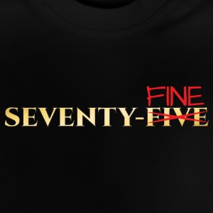 75th birthday: Seventy-Fine - Baby T-Shirt