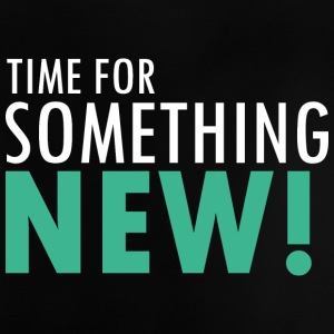 Time for something new - Baby T-Shirt