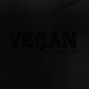 Vegan Because I Give a Shit! - Baby T-Shirt