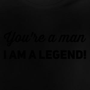 you're a man i am a legend - Baby T-Shirt
