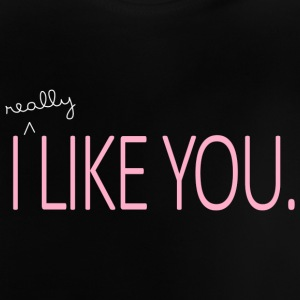 I really like you - Baby T-Shirt