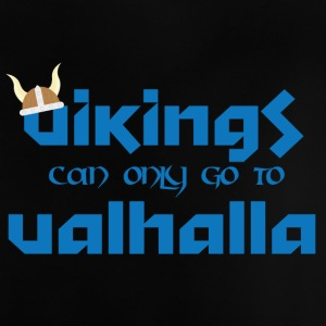 Vikings can only go to Valhalla - Baby T-Shirt