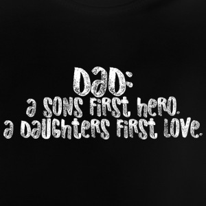 dad a sons first hero a daughters first love - Baby T-Shirt