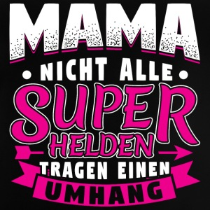 MAMA - NOT ALL HEROES WEAR CAPE SUPER - Baby T-Shirt