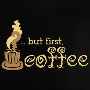 But first coffee - coffee - Baby T-Shirt